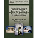 Graham Flying Service, a Corporation, Petitioner, V. Commissioner of Internal Revenue. U.S. Supreme Court Transcript...