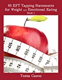 80 EFT Tapping Statements for Weight and Emotional Eating, Book 1