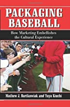 Packaging Baseball How Marketing Embellishes the Cultural Experience