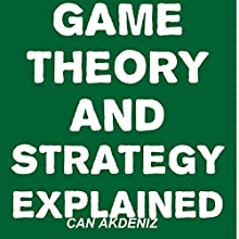 Game Theory and Strategy Explained (       UNABRIDGED) by Can Akdeniz Narrated by David Williams