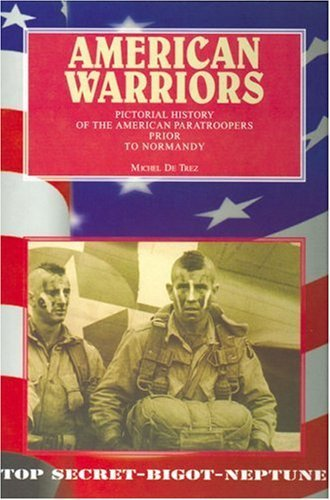 American Warriors: Pictorial History of the American Paratroopers Prior to Normandy by Michel de Trez (2008-10-17)