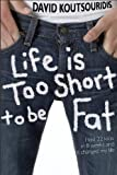 Life is Too Short to be Fat