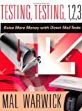 Mal Warwick Testing, Testing 1, 2, 3: Raise More Money with Direct Mail Tests (The Mal Warwick Fundraising Series)