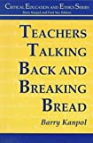 img - for Teachers Talking Back and Breaking Bread (Critical Education and Ethics) book / textbook / text book