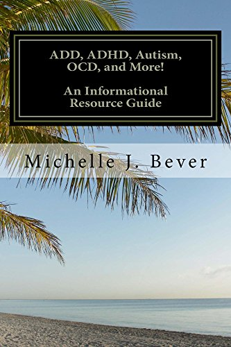 Book: ADD, ADHD, Autism, OCD, and More! - An Informational Resource Guide by Michelle J. Bever