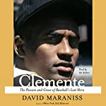 Clemente: The Passion and Grace of Baseball's Last Hero | David Maraniss