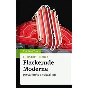 Flackernde Moderne. Die Geschichte des Neonlichts