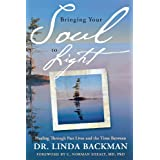 Bringing Your Soul to Light: Healing Through Past Lives and the Time Betweenby Dr Linda Backman