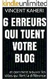 6 erreurs qui tuent votre blog: et comment trouver les id�es qui font la diff�rence (Expert en 30 minutes t. 8)