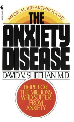 The Anxiety Disease: New Hope for the Millions Who Suffer from Anxiety, DAVID SHEEHAN