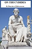 img - for On Thucydides by Dionysius of Halicarnassus (Dionysius of Halicarnassus' Essays) book / textbook / text book