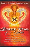 img - for Beneath Wings of an Angel: Healing the Child Within--A Spiritual Healing Journey to Recovery from Domestic Violence by Janice Romney Farnsworth (2004-10-01) book / textbook / text book