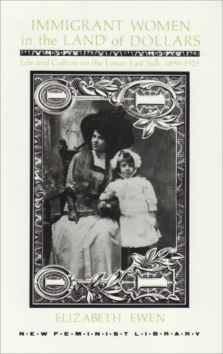 Immigrant Women in the Land of Dollars: Life and Culture on the Lower East Side 1890-1925 (New Feminist Library), Elizabeth Ewen