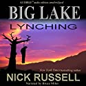 Big Lake Lynching (       UNABRIDGED) by Nick Russell Narrated by Bruce Miles