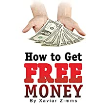 How to Get Free Money: The Perfect Cash Generator Guide During the Current Economic Crisis, Especially If You Need to Boost Your Monthly Income (       UNABRIDGED) by Xavier Zimms Narrated by Violet Meadow