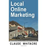 Local Online Marketing: Small Business Online Advertising For Retail And Service Businesses ~ Claude Whitacre
