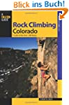 Rock Climbing Colorado, 2nd: A Guide...