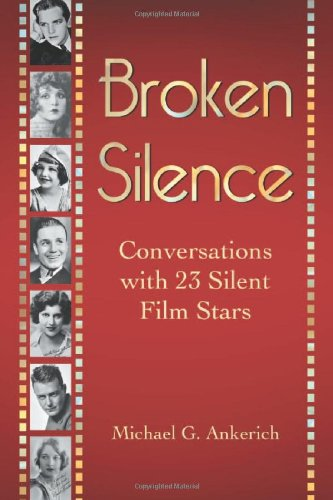 Broken Silence: Conversations with 23 Silent Film Stars