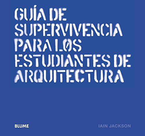 Guía De Supervivencia Para Los Estudiantes De Arquitectura