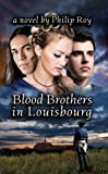 Blood Brothers in Louisbourg: A Novel