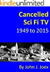 Cancelled Sci Fi TV: 1949 to 2015: Th...