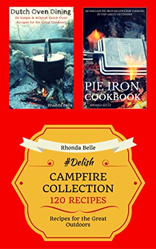 Campfire Collection (Dutch Ovens & Pie Irons): 120 #Delish Recipes by Rhonda Belle