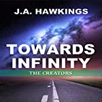 Towards Infinity: The Creators | J.A. Hawkings