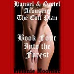 Into the Forest: Hansel and Gretel Arousing, Book 4 | Melanie Moorhac