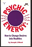 Psychic Energy : How to Change Your Desires into Realities