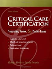 Critical Care Nursing Certification Preparation Review and Practice Exams by Thomas Ahrens