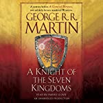 A Knight of the Seven Kingdoms: A Song of Ice and Fire (       UNABRIDGED) by George R. R. Martin Narrated by Harry Lloyd