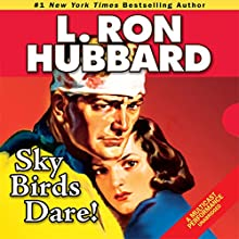 Sky Birds Dare! (       UNABRIDGED) by L. Ron Hubbard Narrated by R. F. Daley, Molly Yurchak, Michael Yurchak, Tait Ruppert, Mark Silverman