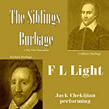 The Siblings Burbage: A Play with Shakespeare (       UNABRIDGED) by F. L. Light Narrated by Jack Chekijian