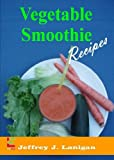 img - for Vegetable Smoothie Recipes: Nutrition With A Surprising Great Taste book / textbook / text book
