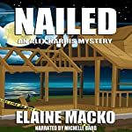 Nailed: The Alex Harris Mysteries, Book 8   Elaine Macko