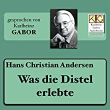 Was die Distel erlebte Hörbuch von Hans Christian Andersen Gesprochen von: Karlheinz Gabor