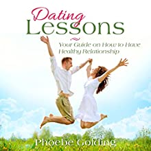 Dating Lessons: Your Guide on How to Have Healthy Relationship (       UNABRIDGED) by Phoebe Golding Narrated by Jane Bell