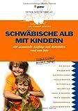 Schwäbische Alb mit Kindern - 450spannendeAusflügeundAktivitätenrundumsJahr