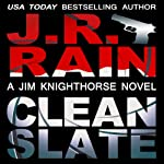 Clean Slate: Jim Knighthorse, Book 4 (       UNABRIDGED) by J. R. Rain Narrated by Jason Starr