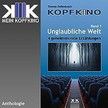 Unglaubliche Welt: 4 geheimnisvolle Erzählungen (       ungekürzt) von Thomas Dellenbusch Gesprochen von: Thomas Dellenbusch