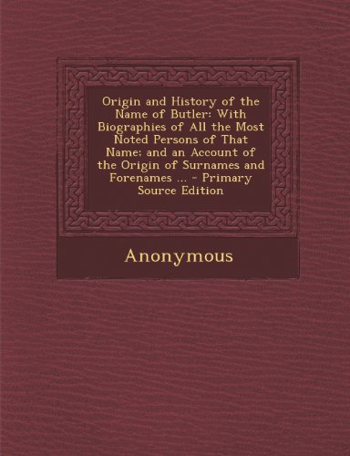 Origin And History Of The Name Of Butler: With Biographies Of All The Most Noted Persons Of That Name; And An Account Of The Origin Of Surnames And Forenames ... - Primary Source Edition front-695111