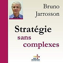 Stratégie sans complexe | Livre audio Auteur(s) : Bruno Jarrosson Narrateur(s) : Bruno Jarrosson