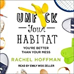 Unf--k Your Habitat: You're Better Than Your Mess | Rachel Hoffman