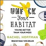 Unf--k Your Habitat: You're Better Than Your Mess | Rachel Hoffman