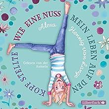 Wie eine Nuss mein Leben auf den Kopf stellte Hörbuch von Alexa Hennig von Lange Gesprochen von: Alexa Hennig von Lange