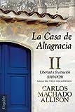 La Casa de Altagracia: Vol II. Libertad y frustración (1810-1828) (Volume 2) (Spanish Edition)
