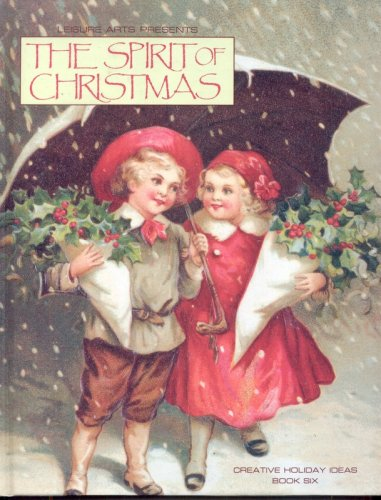 The Spirit of Christmas: Creative Holiday Ideas, Book 6