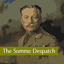 The Somme Despatch (       UNABRIDGED) by Douglas Haig Narrated by Felbrigg Napoleon Herriot
