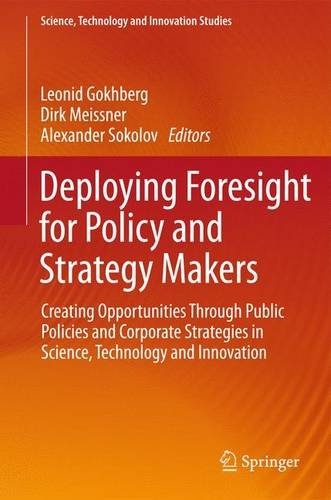 Deploying Foresight for Policy and Strategy Makers: Creating Opportunities Through Public Policies and Corporate Strategies in Science, Technology and ... (Science, Technology and Innovation Studies) PDF