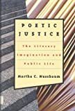 Poetic Justice: The Literary Imagination and Public Life (Alexander Rosenthal Lectures) (0807041084) by Nussbaum, Martha C.